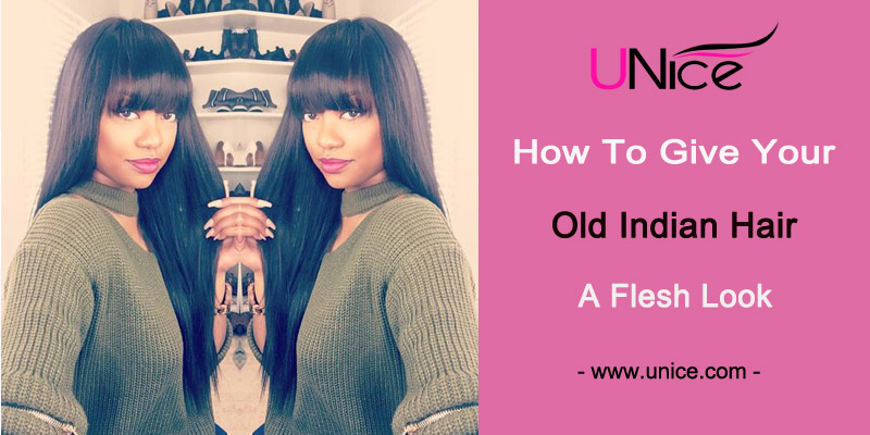 How to Give Your Old Inidan Hair a Fresh Look