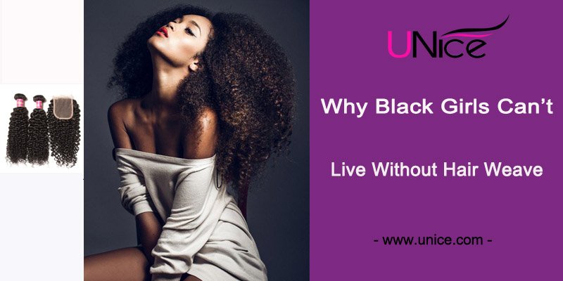 Why Black Girls Can't Live Without Hair Weaver