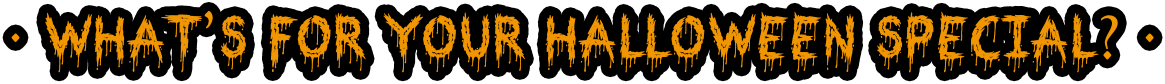 whats's for your halloween special